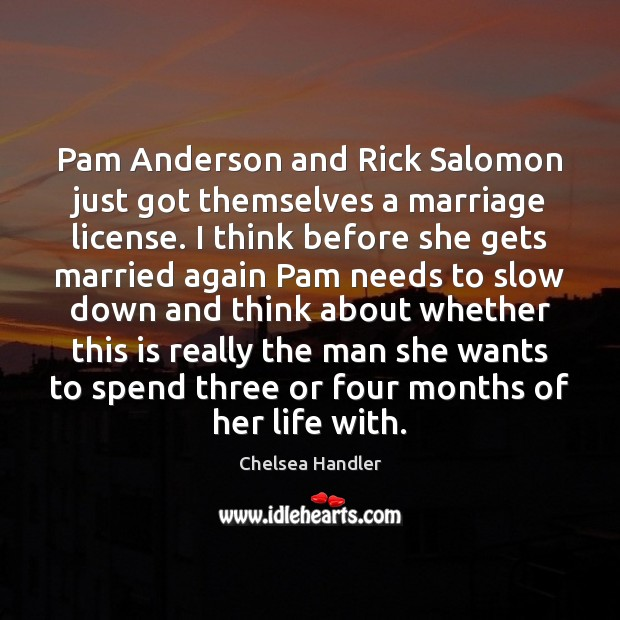 Pam Anderson and Rick Salomon just got themselves a marriage license. I Chelsea Handler Picture Quote