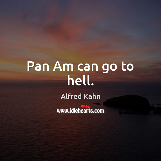 Pan Am can go to hell. Image