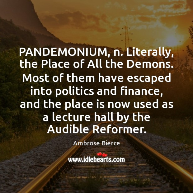 Image, PANDEMONIUM, n. Literally, the Place of All the Demons. Most of them