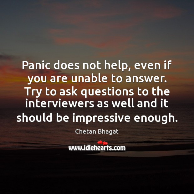 Panic does not help, even if you are unable to answer. Try Image
