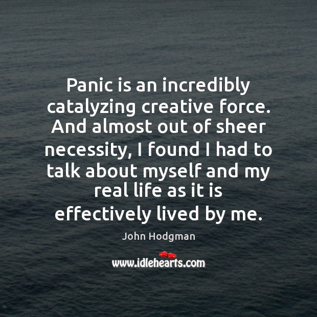 Panic is an incredibly catalyzing creative force. And almost out of sheer Image
