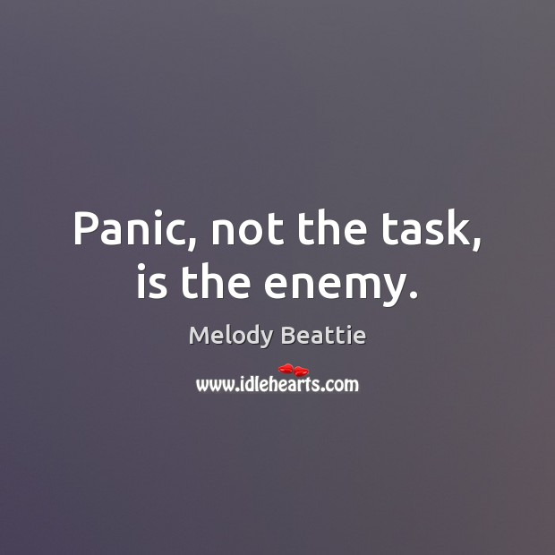 Panic, not the task, is the enemy. Image