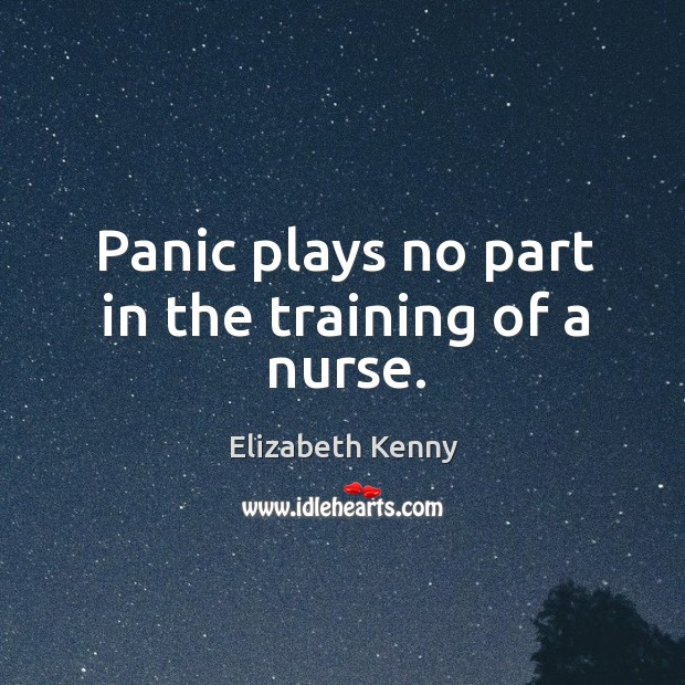 Panic plays no part in the training of a nurse. Image