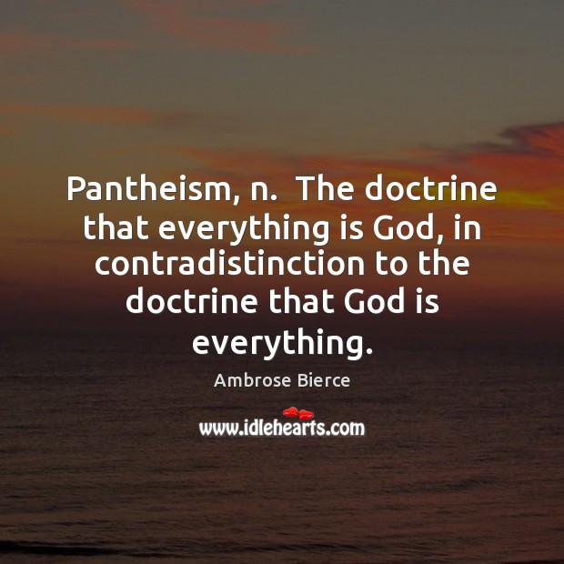 Image, Pantheism, n.  The doctrine that everything is God, in contradistinction to the