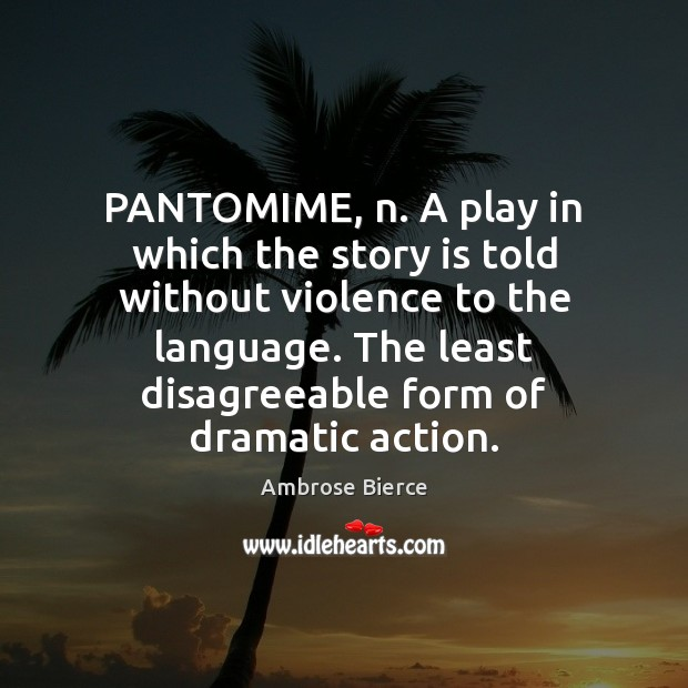 Image, PANTOMIME, n. A play in which the story is told without violence