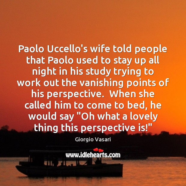 Paolo Uccello's wife told people that Paolo used to stay up all Image