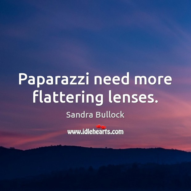 Paparazzi need more flattering lenses. Sandra Bullock Picture Quote