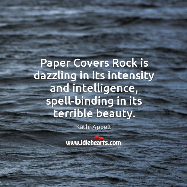 Paper Covers Rock is dazzling in its intensity and intelligence, spell-binding in Kathi Appelt Picture Quote
