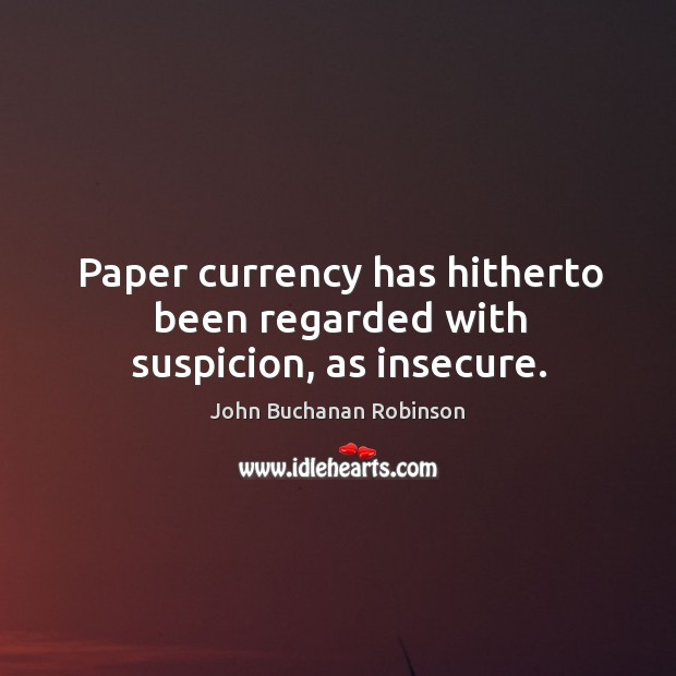 Paper currency has hitherto been regarded with suspicion, as insecure. Image