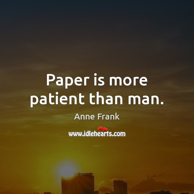 Image, Paper is more patient than man.