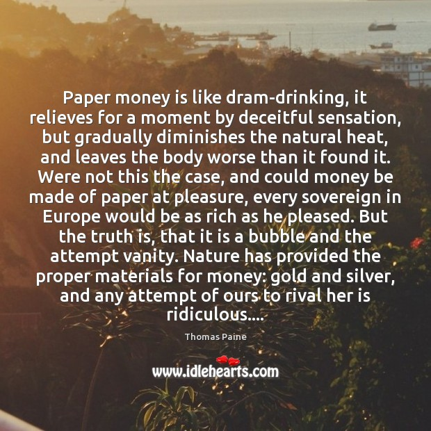 Paper money is like dram-drinking, it relieves for a moment by deceitful Image