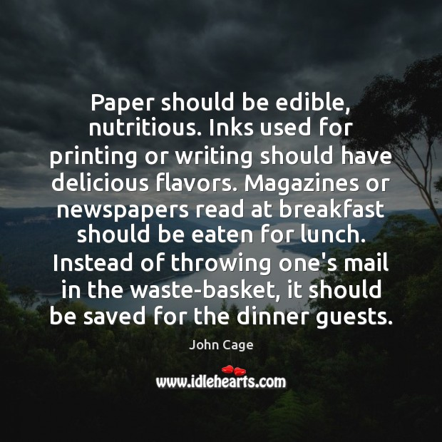 Image, Paper should be edible, nutritious. Inks used for printing or writing should