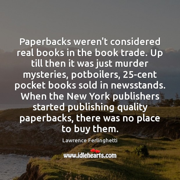Paperbacks weren't considered real books in the book trade. Up till then Lawrence Ferlinghetti Picture Quote