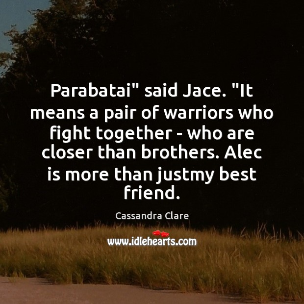 "Image, Parabatai"" said Jace. ""It means a pair of warriors who fight together"