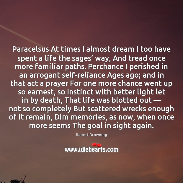 Image, Paracelsus At times I almost dream I too have spent a life