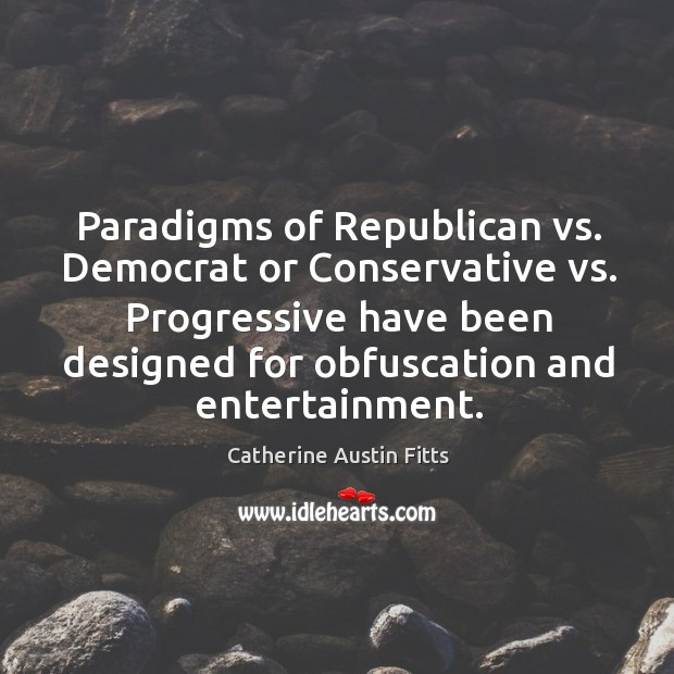 Paradigms of Republican vs. Democrat or Conservative vs. Progressive have been designed Image