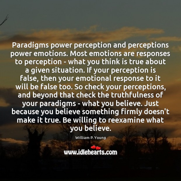 Paradigms power perception and perceptions power emotions. Most emotions are responses to Perception Quotes Image
