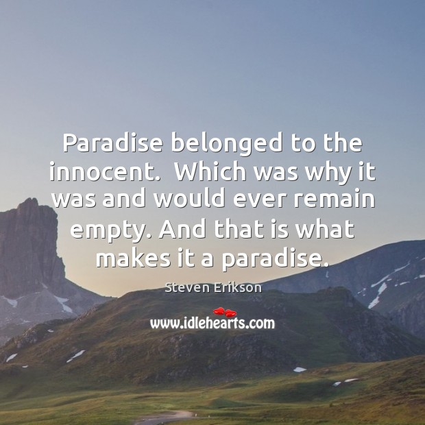 Paradise belonged to the innocent.  Which was why it was and would Steven Erikson Picture Quote