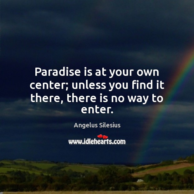 Image, Paradise is at your own center; unless you find it there, there is no way to enter.