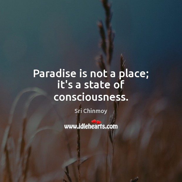 Paradise is not a place; it's a state of consciousness. Image