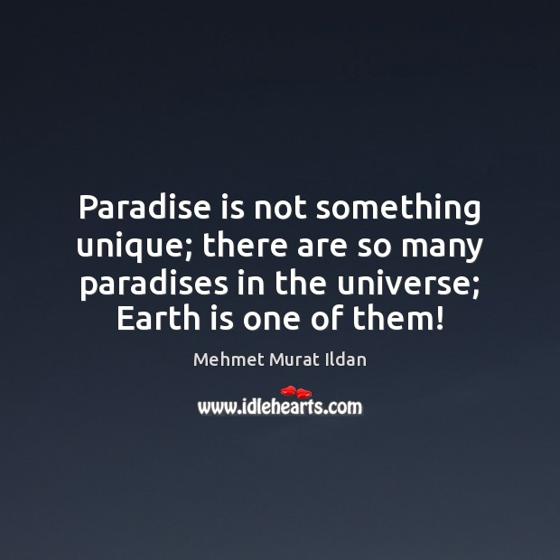 Paradise is not something unique; there are so many paradises in the Earth Quotes Image