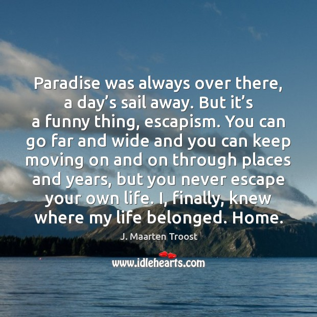 Paradise was always over there, a day's sail away. But it' Moving On Quotes Image