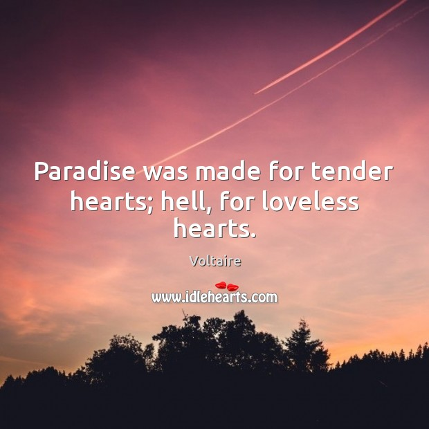 Image, Paradise was made for tender hearts; hell, for loveless hearts.