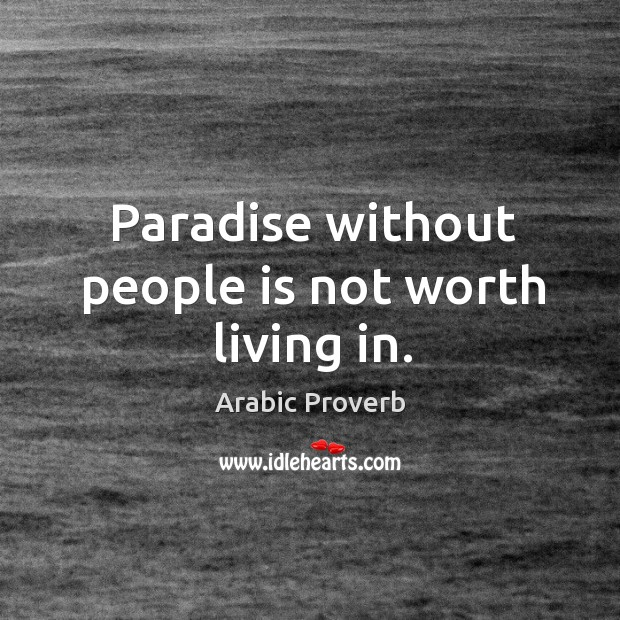 Paradise without people is not worth living in. Arabic Proverbs Image