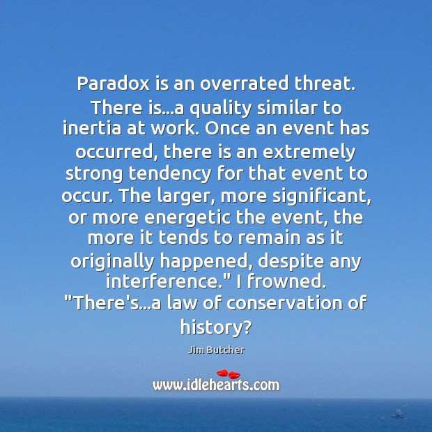 Paradox is an overrated threat. There is…a quality similar to inertia Image