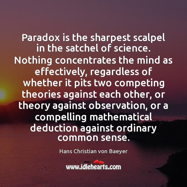 Paradox is the sharpest scalpel in the satchel of science. Nothing concentrates Image