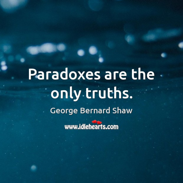 Paradoxes are the only truths. Image