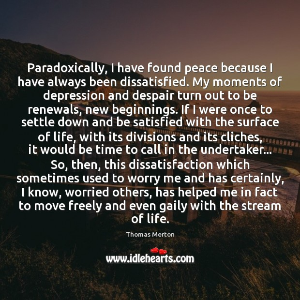 Paradoxically, I have found peace because I have always been dissatisfied. My Thomas Merton Picture Quote