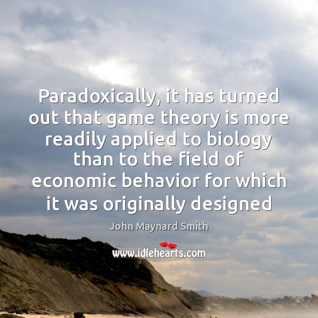 Paradoxically, it has turned out that game theory is more readily applied Behavior Quotes Image