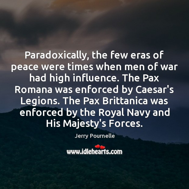 Paradoxically, the few eras of peace were times when men of war Jerry Pournelle Picture Quote