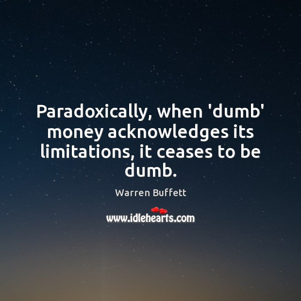 Paradoxically, when 'dumb' money acknowledges its limitations, it ceases to be dumb. Image