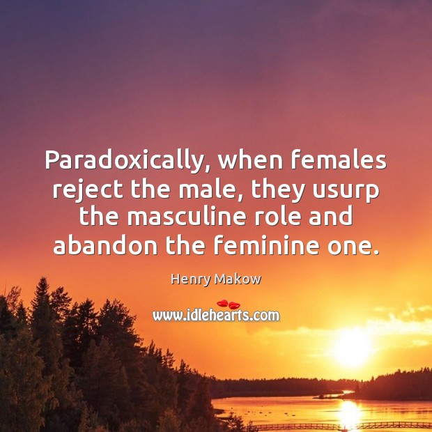 Image, Paradoxically, when females reject the male, they usurp the masculine role and