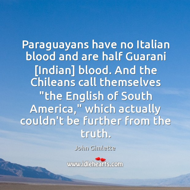 Paraguayans have no Italian blood and are half Guarani [Indian] blood. And Image