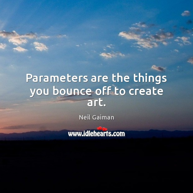 Parameters are the things you bounce off to create art. Image