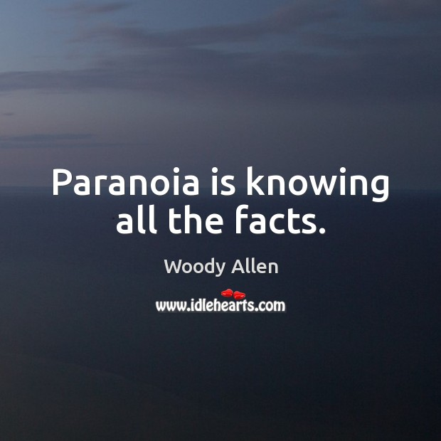 Image, Paranoia is knowing all the facts.