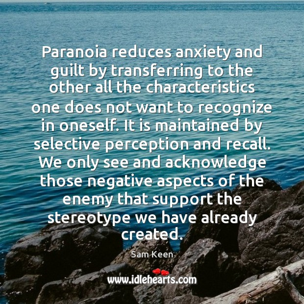 Paranoia reduces anxiety and guilt by transferring to the other all the Sam Keen Picture Quote