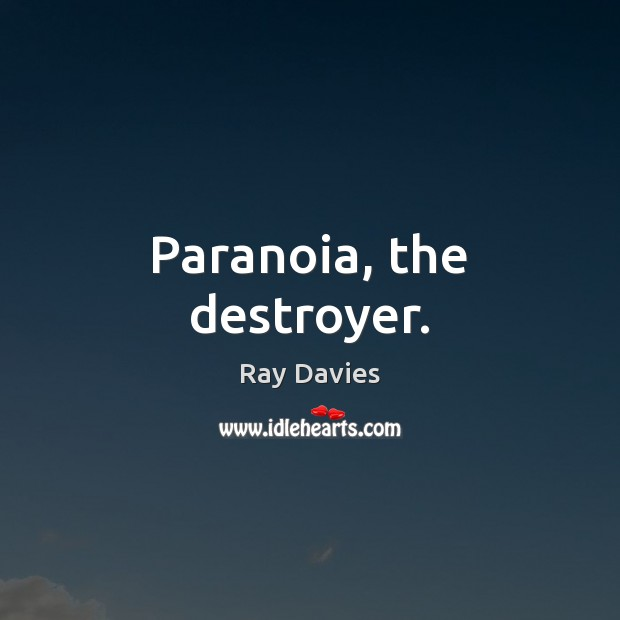 Paranoia, the destroyer. Ray Davies Picture Quote