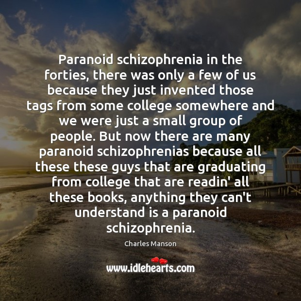 Paranoid schizophrenia in the forties, there was only a few of us Charles Manson Picture Quote
