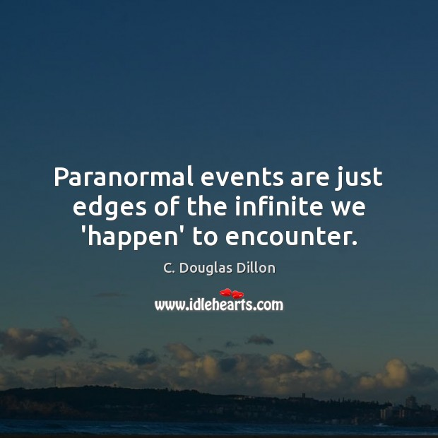 Image, Paranormal events are just edges of the infinite we 'happen' to encounter.