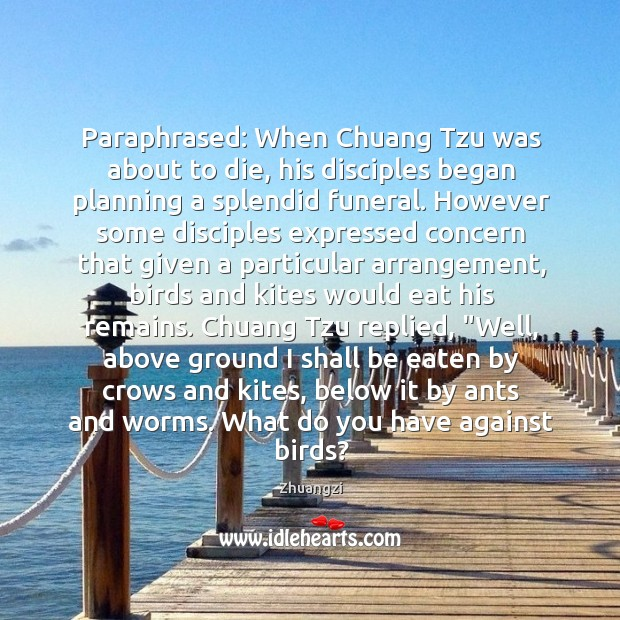 Paraphrased: When Chuang Tzu was about to die, his disciples began planning Image