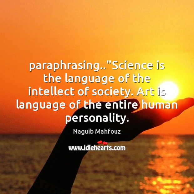 """Image, Paraphrasing..""""Science is the language of the intellect of society. Art is"""