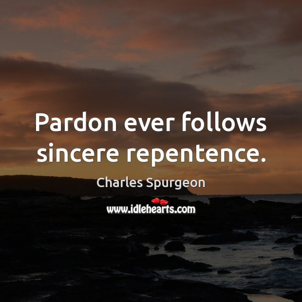 Image, Pardon ever follows sincere repentence.
