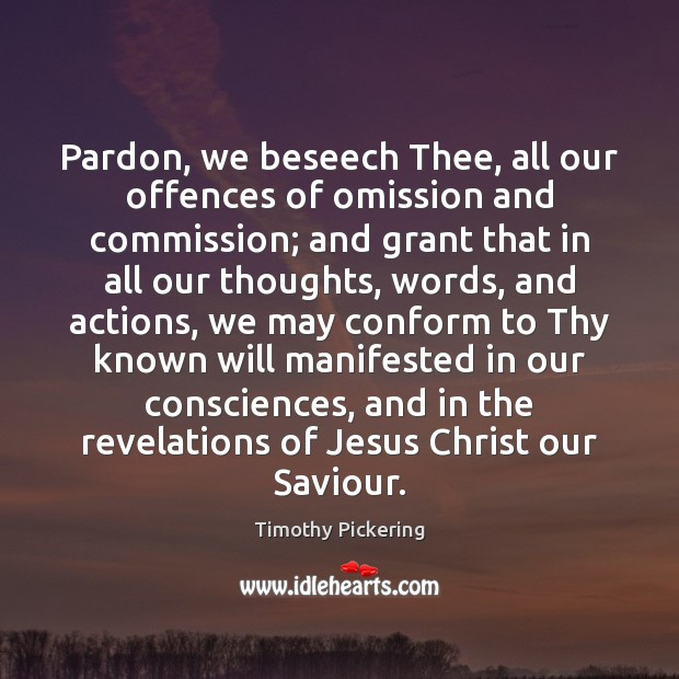 Pardon, we beseech Thee, all our offences of omission and commission; and Image