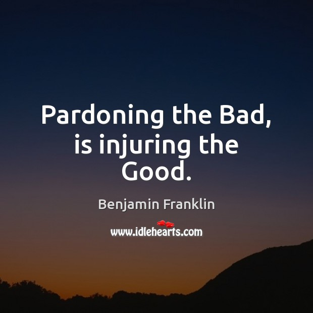 Image, Pardoning the Bad, is injuring the Good.