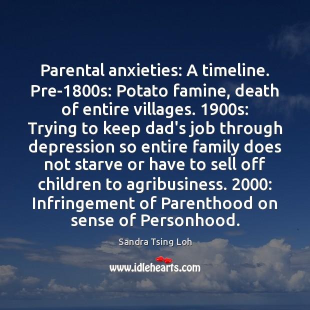Image, Parental anxieties: A timeline. Pre-1800s: Potato famine, death of entire villages. 1900