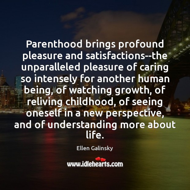 Parenthood brings profound pleasure and satisfactions–the unparalleled pleasure of caring so intensely Image